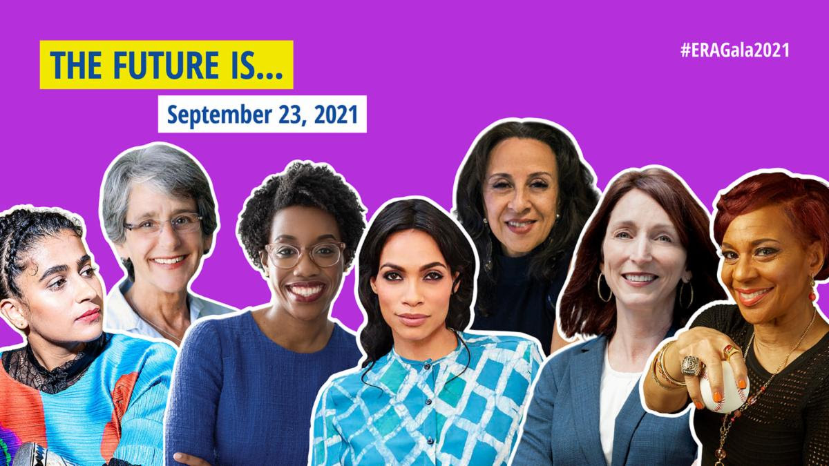 """Event banner featuring images of the speakers at ERA's Annual Gala 2021: """"The Future Is..."""" on September 23, 2021. Speaker images from left to right: Madame Gandhi, Hannah-Beth Jackson, Lauren Underwood, Rosario Dawson, Maria Hinojosa, Noreen Farrell, Renel Brooks-Moon"""