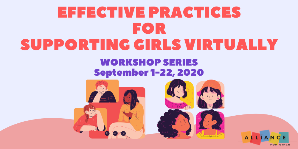 Image: Event banner for workshop series, Effective Practices for Supporting Girls Virtually, September 1-22, 2020. Colorful cartoon images of girls and gender-expansive youth connecting and chatting virtually.