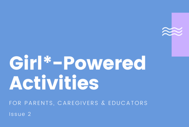 Banner Image: Girl*-Powered Activities for Parents, Caregivers & Educators: Issue 2